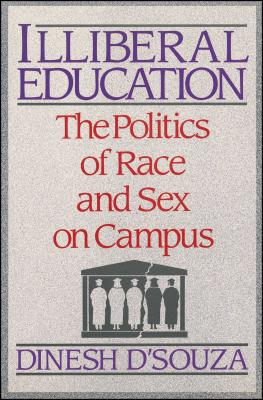 Illibereal Education: The Politics of Race and Sex on Campus - D'Souza, Dinesh