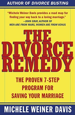 The Divorce Remedy: The Proven 7 Step Program for Saving Your Marriage - Davis, Michele Weiner, and Weiner-Davis, Michele, M.S.W.