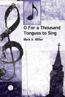 O for a Thousand Tongues to Sing Anthem - Mark Andrew Miller