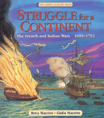 Struggle for a Continent: The French and Indian Wars 1689-1763 - Maestro, Betsy