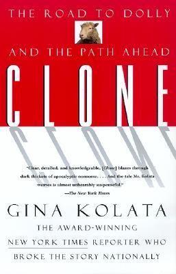 Clone: The Road to Dolly, and the Path Ahead - Kolata, Gina