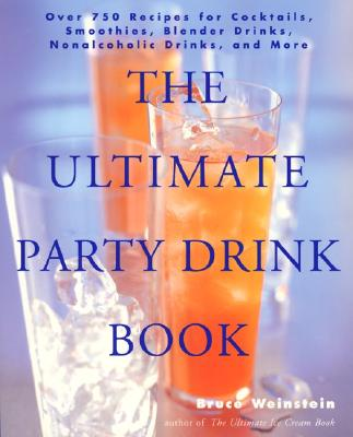 The Ultimate Party Drink Book: Over 750 Recipes for Cocktails, Smoothies, Blender Drinks, Non-Alcoholic Drinks, and More - Weinstein, Bruce, PhD