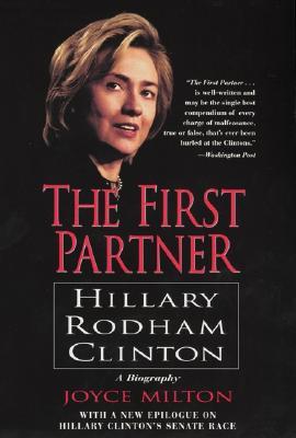 The First Partner: Hillary Rodham Clinton - Milton, Joyce