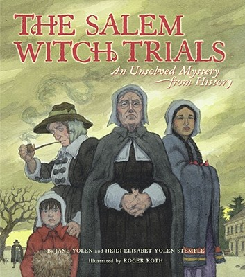 The Salem Witch Trials: An Unsolved Mystery from History - Yolen, Jane, and Stemple, Heidi Elisabet y