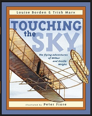 Touching the Sky: The Flying Adventures of Wilbur and Orville Wright - Borden, Louise, and Marx, Trish
