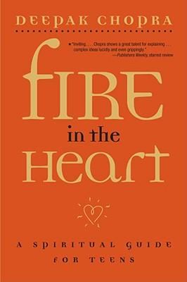 Fire in the Heart: A Spiritual Guide for Teens - Chopra, Deepak, M.D.
