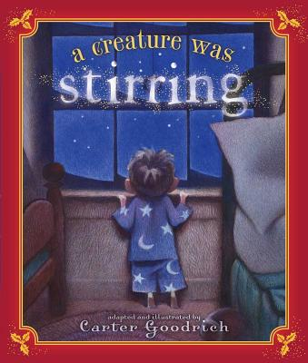 A Creature Was Stirring: One Boy's Night Before Christmas - Goodrich, Carter (Adapted by)