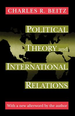 Political Theory and International Relations - Beitz, Charles R (Afterword by)