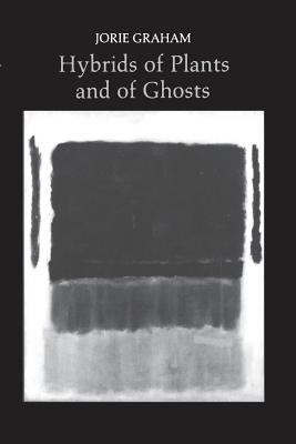 Hybrids of Plants and of Ghosts - Graham, Jorie
