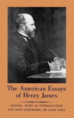 The American Essays of Henry James - James, Henry, Jr., and Edel, Leon (Introduction by)