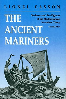 The Ancient Mariners: Seafarers and Sea Fighters of the Mediterranean in Ancient Times. (Second Edition) - Casson, Lionel, Professor