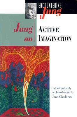 Jung on Active Imagination - Jung, Carl Gustav, and Jung, C G, Dr., and Chodorow M D, Joan (Editor)