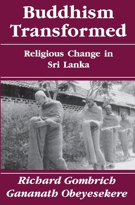 Buddhism Transformed: Religious Change in Sri Lanka - Gombrich, Richard Francis, and Obeyesekere, Gananath, and Obseyesekere, G