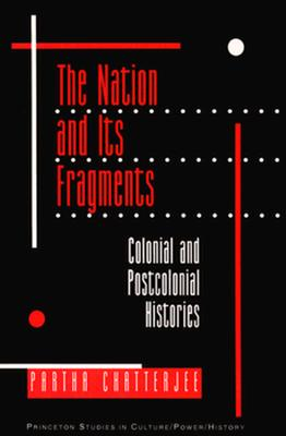 The Nation and Its Fragments: Colonial and Postcolonial Histories - Chatterjee, Partha