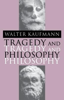 Tragedy and Philosophy - Kaufmann, Walter
