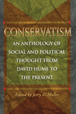Conservatism: An Anthology of Social and Political Thought from David Hume to the Present - Muller, Jerry Z