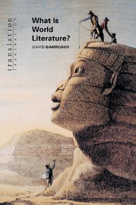 What Is World Literature? - Damrosch, David