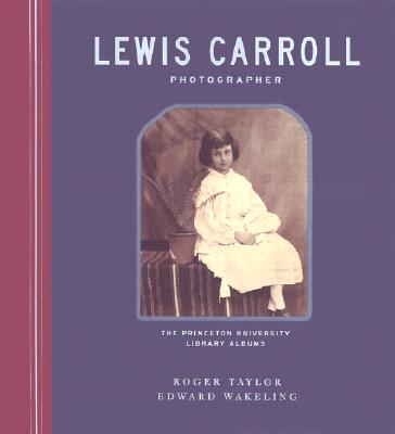 Lewis Carroll, Photographer: The Princeton University Library Albums - Taylor, Roger, MD, and Wakeling, Edward, and Bunnell, Peter C (Introduction by)