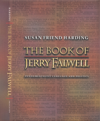 The Book of Jerry Falwell: Fundamentalist Language and Politics - Harding, Susan Friend