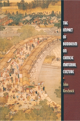 The Impact of Buddhism on Chinese Material Culture - Kieschnick, John