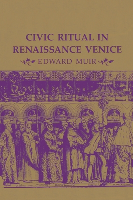 Civic Ritual in Renaissance Venice - Muir, Edward, Professor, and Muir Edward
