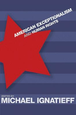 American Exceptionalism and Human Rights - Ignatieff, Michael, Professor (Editor)