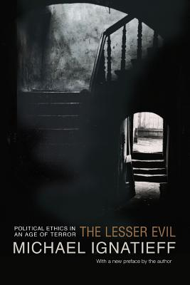 The Lesser Evil: Political Ethics in an Age of Terror - Ignatieff, Michael, Professor