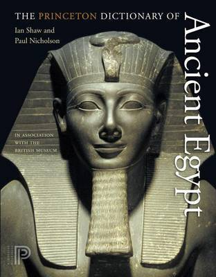 The Princeton Dictionary of Ancient Egypt - Shaw, Ian, and Nicholson, Paul