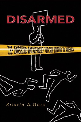 Disarmed: The Missing Movement for Gun Control in America - Goss, Kristin A