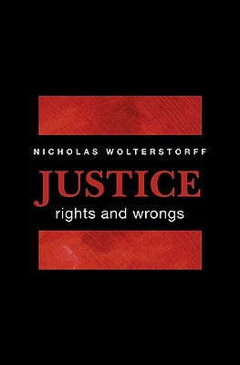 Justice: Rights and Wrongs - Wolterstorff, Nicholas