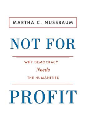 Not for Profit: Why Democracy Needs the Humanities - Nussbaum, Martha C