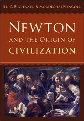 Newton and the Origin of Civilization - Buchwald, Jed Z, and Feingold, Mordechai