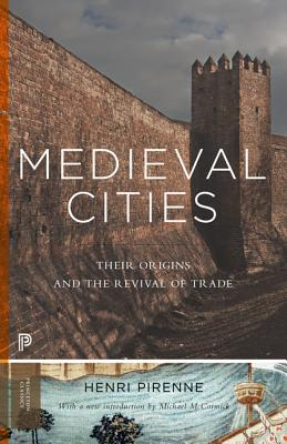 Medieval Cities: Their Origins and the Revival of Trade - Pirenne, Henri, and Halsey, Frank D (Translated by), and McCormick, Michael (Introduction by)
