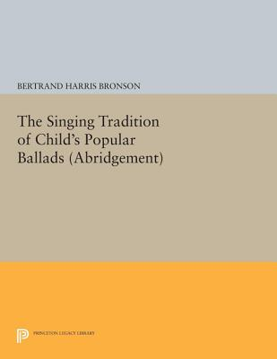 The Singing Tradition of Child's Popular Ballads - Bronson, Bertrand Harris (Editor)