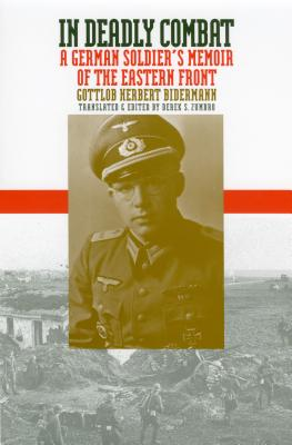 In Deadly Combat: A German Soldier's Memoir of the Eastern Front - Bidermann, Gottlob Herbert, and Zumbro, Derek S (Translated by), and Showalter, Dennis (Introduction by)