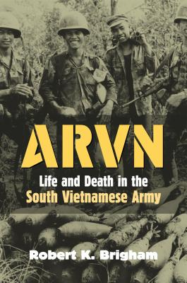 ARVN: Life and Death in the South Vietnamese Army - Brigham, Robert K
