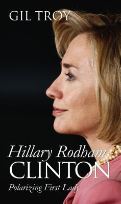 Hillary Rodham Clinton: Polarizing First Lady - Troy, Gil