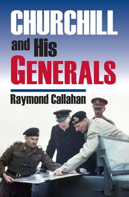 Churchill and His Generals - Callahan, Raymond