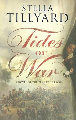 Tides of War: A Novel of the Peninsular War - Tillyard, Stella