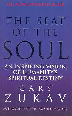 The Seat of the Soul: Inspiring Vision of Humanity's Spiritual Destiny - Zukav, Gary