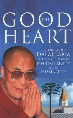 The Good Heart: His Holiness the Dalai Lama - Dalai Lama XIV