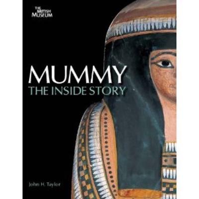 Mummy: The Inside Story - Taylor, John