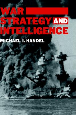 War, Strategy and Intelligence - Handel, Michael I