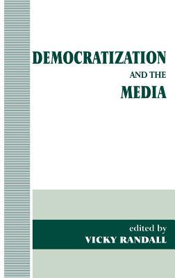 Democratization and the Media - Randall, Vicky (Editor)