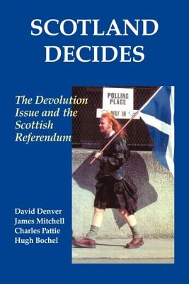 Scotland Decides: The Devolution Issue and the 1997 Referendum - Denver, David, and Mitchell, James, and Bochel, Hugh M
