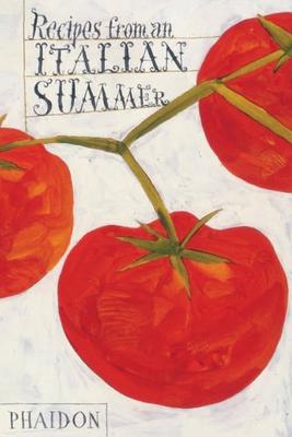 Recipes from an Italian Summer - Phaidon Press (Editor), and Editors of Phaidon Press (Editor)