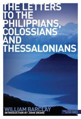 The Letters to the Philippians, Colossians and Thessalonians - Barclay, William