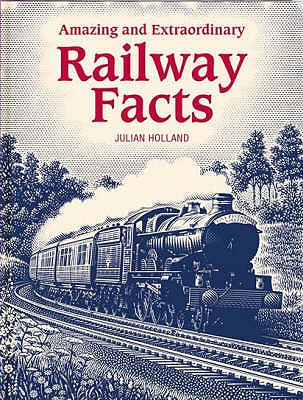 Amazing and Extraordinary Railway Facts - Holland, Julian