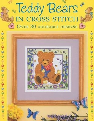 Teddy Bears in Cross Stitch: Over 30 Adorable Designs - Cook, Sue, and Crompton, Claire, and Elliott, Joan