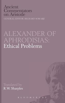 Ethical Problems - Alexander, of Aphrodisias, and Sharples, R. W. (Volume editor), and Aphrodisias, Alexander of
